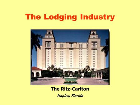 The Lodging Industry The Ritz-Carlton Naples, Florida.