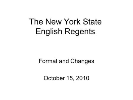 The New York State English Regents Format and Changes October 15, 2010.