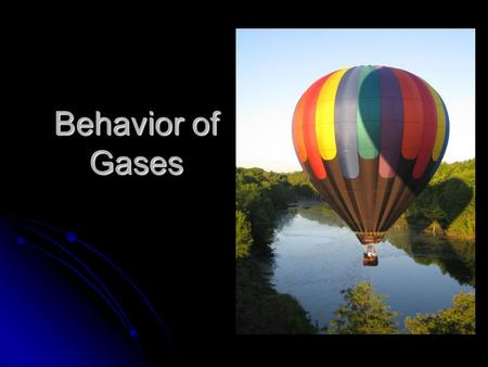 Behavior of Gases. Airbags fill with N 2 gas in an accident. Gas is generated by the decomposition of sodium azide Gas molecules save your life! 2 NaN.