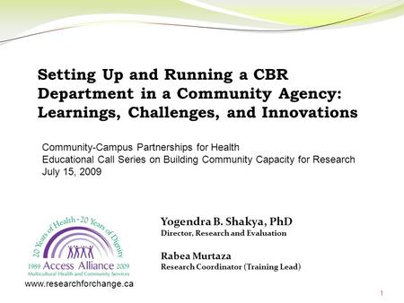 1 Yogendra B. Shakya, PhD Director, Research and Evaluation Setting Up and Running a CBR Department in a Community Agency: Learnings, Challenges, and Innovations.
