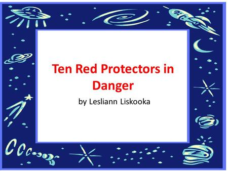 Ten Red Protectors in Danger by Lesliann Liskooka.