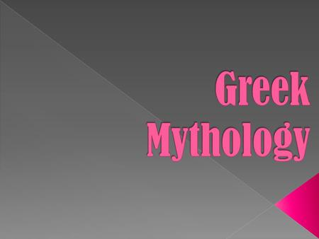  a collection of myths and legends that Greeks used to explain their world  They are fictional but Greeks believed them to be true.