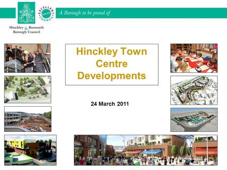 Hinckley Town Centre Developments 24 March 2011. WHAT WE WILL COVER 1.Key Development Sites. 2.Regent Street. 3.Station Road improvements.