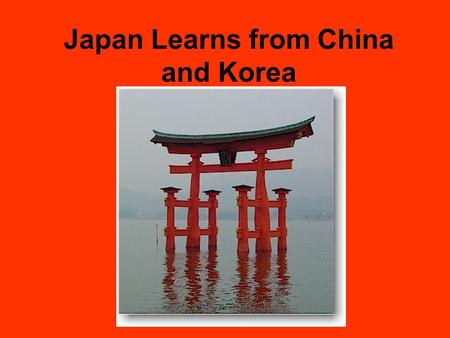 Japan Learns from China and Korea