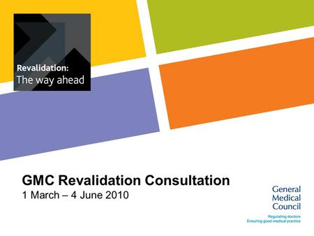 GMC Revalidation Consultation 1 March – 4 June 2010.