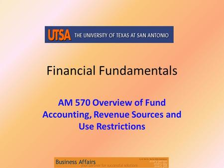 Financial Fundamentals AM 570 Overview of Fund Accounting, Revenue Sources and Use Restrictions.