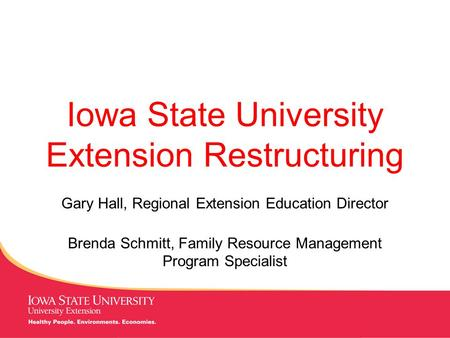 MANAGING Tough Times Iowa State University Extension Restructuring Gary Hall, Regional Extension Education Director Brenda Schmitt, Family Resource Management.