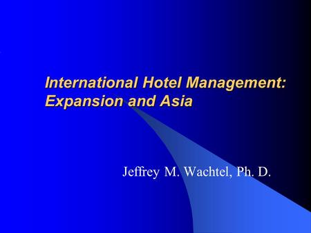 International Hotel Management: Expansion and Asia
