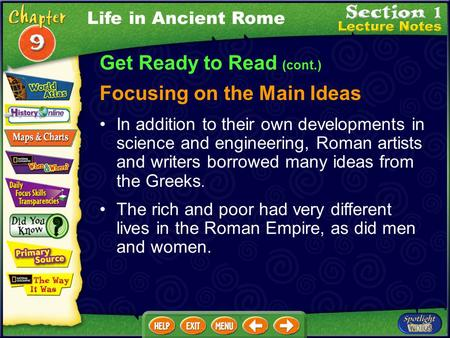 Get Ready to Read (cont.) Focusing on the Main Ideas In addition to their own developments in science and engineering, Roman artists and writers borrowed.