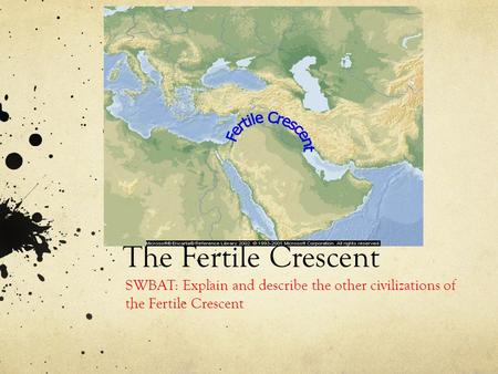 The Fertile Crescent SWBAT: Explain and describe the other civilizations of the Fertile Crescent.
