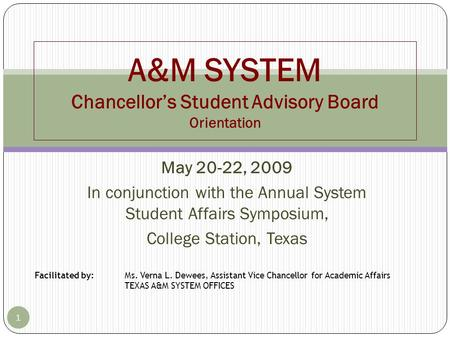 May 20-22, 2009 In conjunction with the Annual System Student Affairs Symposium, College Station, Texas 1 A&M SYSTEM Chancellor's Student Advisory Board.