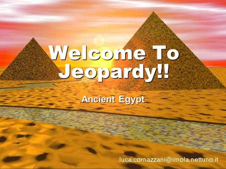 Welcome To Jeopardy!! Ancient Egypt ~Categories~ Vocab 1Vocab 2 General Knowledge Map SkillsFamous People Religion 100 200 300 400 500 *Final Jeopardy*