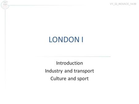 LONDON I Introduction Industry and transport Culture and sport VY_32_INOVACE_14-09.