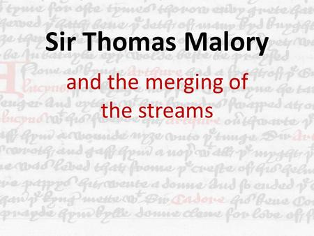 Sir Thomas Malory and the merging of the streams.