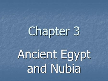 Chapter 3 Ancient Egypt and Nubia. The Geography of the Nile I. Nile is the world's largest river I. Nile is the world's largest river A. Flows from central.