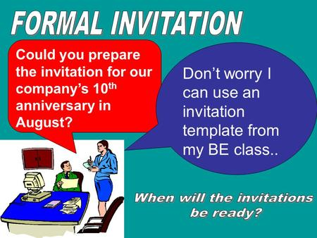 Could you prepare the invitation for our company's 10 th anniversary in August? Don't worry I can use an invitation template from my BE class..
