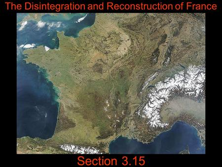 Section 3.15 The Disintegration and Reconstruction of France.