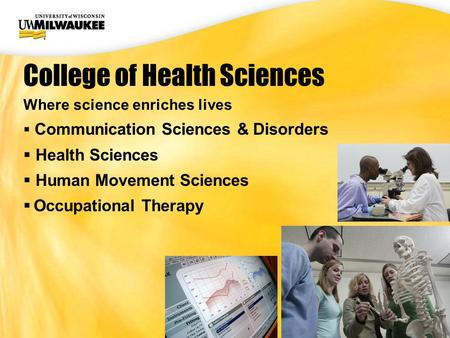 UWM CIO Office Where science enriches lives  Communication Sciences & Disorders  Health Sciences  Human Movement Sciences  Occupational Therapy College.