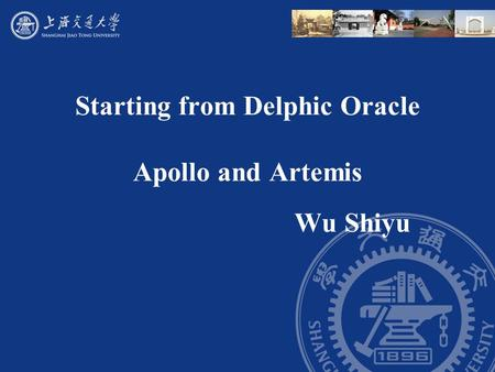 Starting from Delphic Oracle Apollo and Artemis Wu Shiyu.