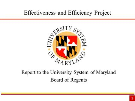 1 Effectiveness and Efficiency Project Report to the University System of Maryland Board of Regents.