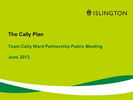 The Cally Plan Team Cally Ward Partnership Public Meeting June 2013.
