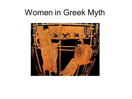 Women in Greek Myth. Images of the Female in the hero pattern in the hero quest in divine machinery in folktale themes.