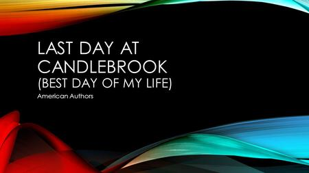LAST DAY AT CANDLEBROOK (BEST DAY OF MY LIFE) American Authors.