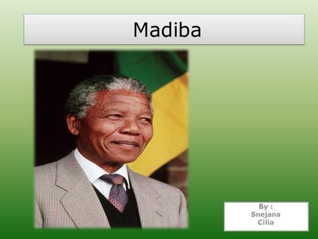 Madiba By : Snejana Cilia. Nelson Mandela was the most famous prisoner in the world. He is probably also the most famous grandfather in the world! Nelson.