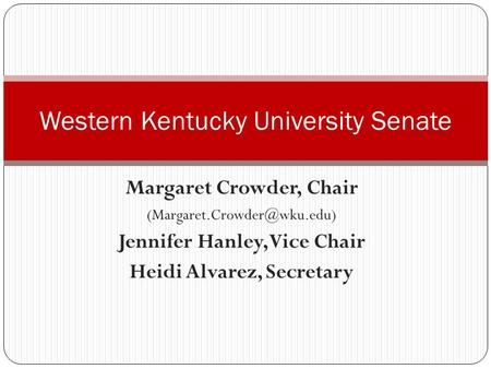 Margaret Crowder, Chair Jennifer Hanley, Vice Chair Heidi Alvarez, Secretary Western Kentucky University Senate.