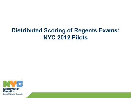 Distributed Scoring of Regents Exams: NYC 2012 Pilots.