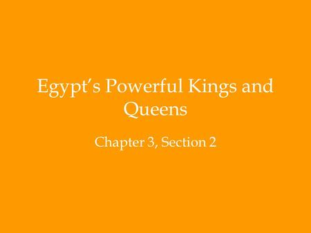 Egypt's Powerful Kings and Queens Chapter 3, Section 2.