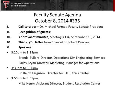 Faculty Senate Agenda October 8, 2014 #335 I.Call to order – Dr. Michael Farmer, Faculty Senate President II.Recognition of guests: III.Approval of minutes,