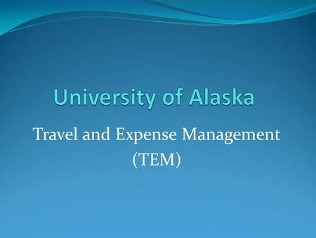 Travel and Expense Management (TEM). What is TEM? TEM is a web-based system for Travel Authorization and Travel Expense Report entry and approvals. It.