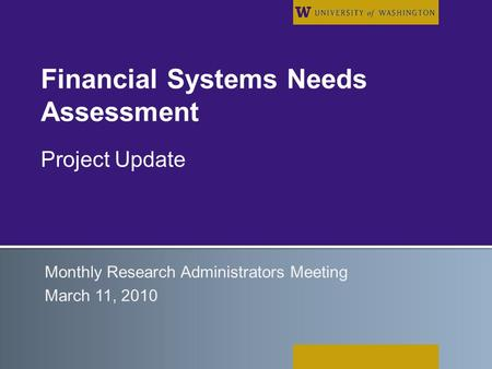 Financial Systems Needs Assessment Project Update Monthly Research Administrators Meeting March 11, 2010.