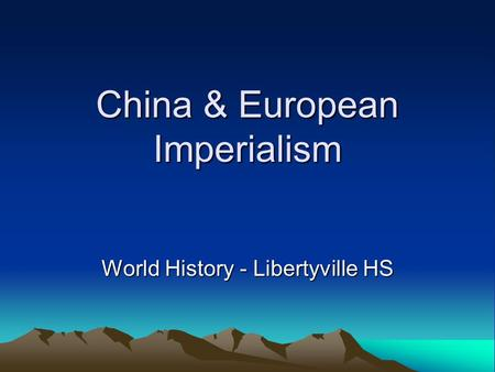 China & European Imperialism World History - Libertyville HS.