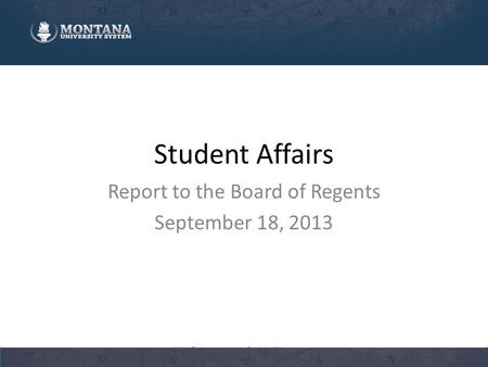 Student Affairs Report to the Board of Regents September 18, 2013.