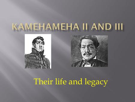 Their life and legacy.  Mother: Keopuolani  Father: Kamehameha  Date: 1797  Where: Hilo.