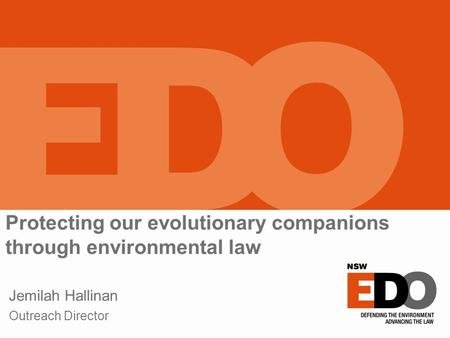 Protecting our evolutionary companions through environmental law Jemilah Hallinan Outreach Director.