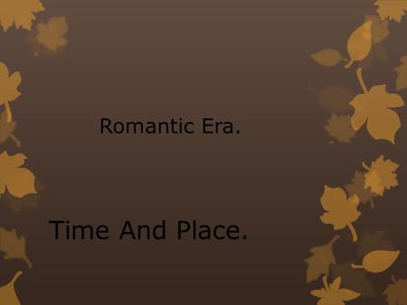 Romantic Era. Time And Place.. Romantic Era.  was an artistic, literary and intellectual movement that originated in the second half of the 18th century.