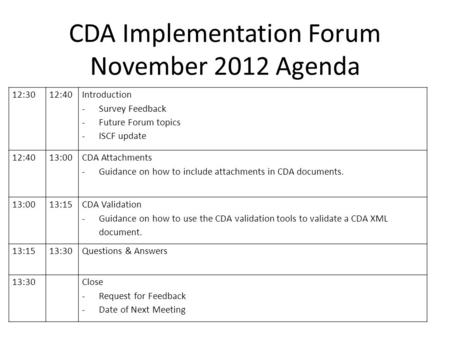 CDA Implementation Forum November 2012 Agenda 12:3012:40 Introduction -Survey Feedback -Future Forum topics -ISCF update 12:4013:00 CDA Attachments -Guidance.