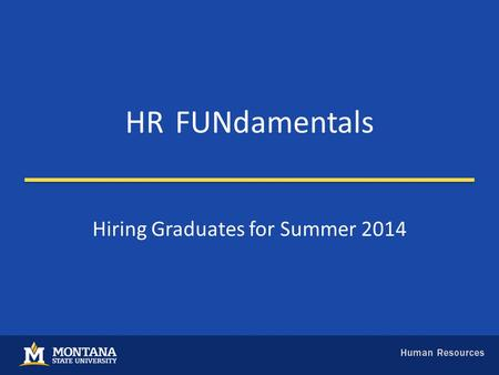 HRFUNdamentals Hiring Graduates for Summer 2014. Hiring Graduates for Summer Session Teaching Presented by Maya Bronston and Renee Lineback.