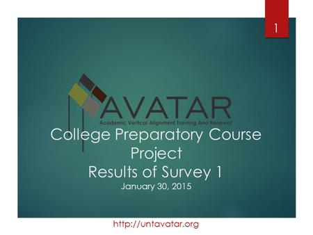 College Preparatory Course Project Results of Survey 1 January 30, 2015 1.