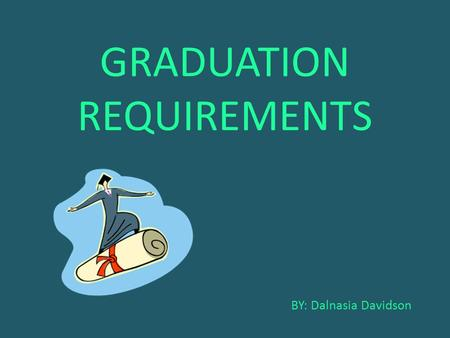 GRADUATION REQUIREMENTS BY: Dalnasia Davidson. In New York City you need credits in order to graduate. 44 credits is exact. Without these credits you.
