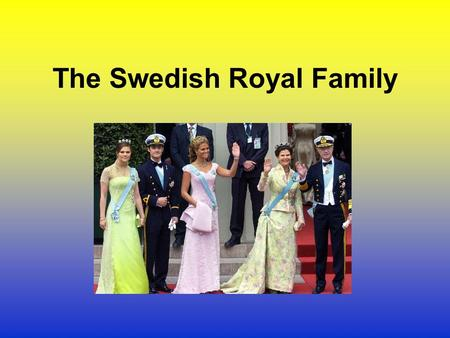 The Swedish Royal Family. H.R.H King Carl XVI Gustaf Head of State Born in 1946 King of Sweden since 1973 Interested in environmental issues Enjoys wildlife.