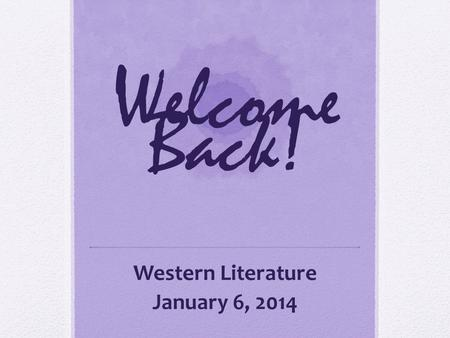 Welcome Back! Western Literature January 6, 2014.