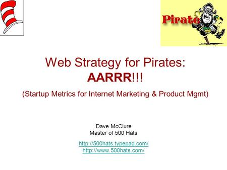 Web Strategy for Pirates: AARRR!!! (Startup Metrics for Internet Marketing & Product Mgmt) Dave McClure Master of 500 Hats