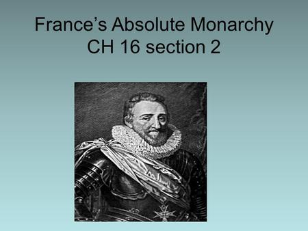France's Absolute Monarchy CH 16 section 2. Religious Wars in France In the early 1500's French Kings were Roman Catholic (supported by absolutists) In.
