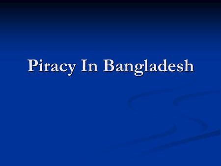 Piracy In Bangladesh. What is Software Piracy By far, the biggest legal problem affecting the computer industry today is software piracy, which is the.