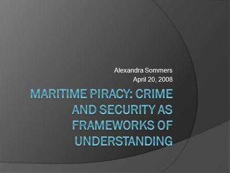 Alexandra Sommers April 20, 2008. Original Research Questions  Can Applying Networks Centric Operation Theory to piracy help the anti- piracy effort?