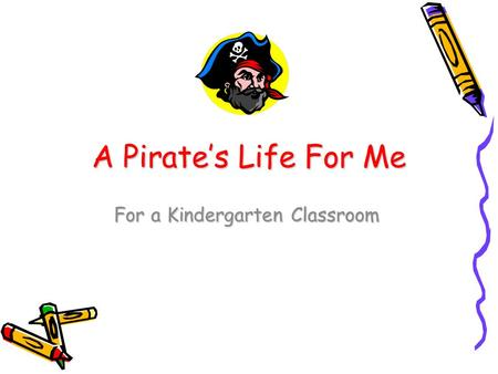 A Pirate's Life For Me For a Kindergarten Classroom.